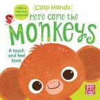 HERE COME THE MONKEYS: A TOUCH-AND-FEEL BOARD BOOK WITH A FOLD-OUT SURPRISE (CLAP HANDS)  HC BBK