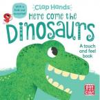 HERE COME THE DINOSAURS: A TOUCH-AND-FEEL BOARD BOOK WITH A FOLD-OUT SURPRISE (CLAP HANDS)  HC BBK