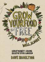 GROW YOUR FOOD FOR FREE: GREAT MONEY - SAVING IDEAS FOR YOUR GARDEN Paperback