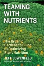 TEAMING WITH NUTRIENTS : THE ORGANIC GARDENERS GUIDE TO OPTIMISING PLANT NUTRITION HC