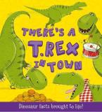 There's a T-rex in Town (What If a Dinosaur): Dinosaur Facts Brought to Life!