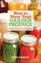 HOW TO STORE YOUR GARDEN PRODUCE : THE KEY TO SELF SUFFICIENCY Paperback