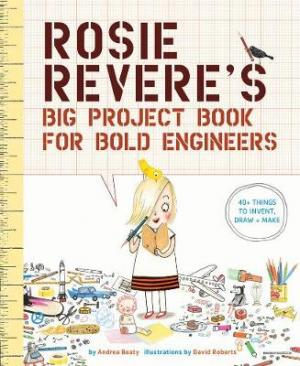 ROSIE REVERE'S BIG PROJECT BOOK FOR BOLD ENGINEERS  Paperback