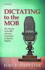 DICTATING TO THE MOB: THE HISTORY OF THE BBC ADVISORY COMMITTEE ON SPOKEN ENGLISH  HC