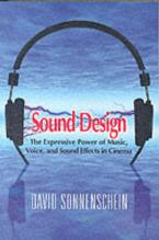 SOUND DESIGN: THE EXPRESSIVE POWER OF MUSIC ,VOICE AND SOUND EFFECTS IN CINEMA Paperback
