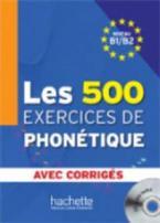LES 500 EXERCICES DE PHONETIQUE B1 + B2 (+ CD + CORRIGES)