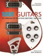 1001 GUITARS TO DREAM OF PLAYING BEFORE YOU DIE  Paperback