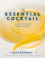 THE ESSENTIAL COCKTAIL: THE ART OF MIXING PERFECT DRINKS HC