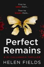 PERFECT REMAINS: AN UNFORGETTABLE EDGE-OF-YOUR-SEAT CRIME THRILLER (A DI CALLANACH THRILLER)  Paperback