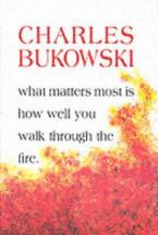 WHAT MATTERS MOST IS HOW WELL YOU WALK THROUGH THE FIRE  Paperback