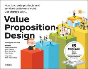 VALUE PROPOSITION DESIGN : HOW TO CREATE PRODUCTS AND SERVICES CUSTOMERS WANT (STRATEGYZER) Paperback