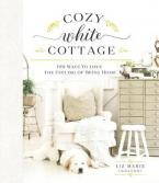 COZY WHITE COTTAGE 100 Ways to Love the Feeling of Being Home HC