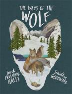 THE WAYS OF THE WOLF : DISCOVER THE FACTS ABOUT WOLVES IN THIS BEUATIFUL NON-FICTION PICTURE BOOK HC
