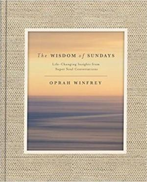 THE WISDOM OF SUNDAYS : Life-Changing Insights and Inspirational Conversations HC