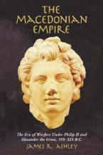 THE MACEDONIAN EMPIRE-THE ERA OF WARFARE UNDER PHILIP II AND ALEXANDER THE GREAT 35  Paperback