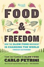 FOOD AND FREEDOM : HOW THE SLOW FOOD MOVEMENT IS CREATING CHANGE AROUND THE WORLD THROUGH GASTRONOMY HC