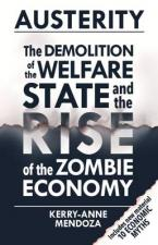AUSTERITY : THE DEMOLITION OF THE WELFARE STATE AND THE RISE OF THE ZOMBIE ECONOMY N/E Paperback