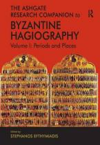 THE ASHGATE RESEARCH COMPANION TO BYZANTINE HAGIOGRAPHY : PERIODS & PLACES HC