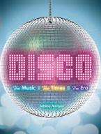 DISCO : THE MUSIC, THE TIMES, THE ERA HC