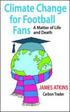 CLIMATE CHANGE FOR FOOTBALL FANS: A MATTER FOR LIFE AND DEATH Paperback
