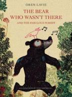 THE BEAR WHO WASN'T THERE AND THE FABULOUS FOREST  HC