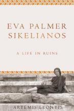 Eva Palmer Sikelianos : A Life in Ruins