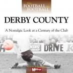 DERBY COUNTY : A NOSTALGIC LOOK AT A CENTURY OF THE CLUB HC