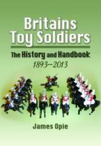 BRITAINS TOY SOLDIERS : THE HISTORY AND HANDBOOK 1893-2013 Paperback