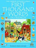 USBORNE : FIRST THOUSAND WORDS IN FRENCH (WITH INTERNET LINKED PRONUNCIACION GUIDE) PB