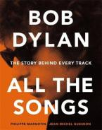 BOB DYLAN ALL THE SONGS: THE STORY BEHIND EVERY TRACK Paperback