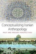 CONCEPTUALIZING IRANIAN ANTHROPOLOGY : PAST AND PRESENT PERSPECTIVES Paperback