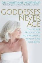 GODDESSES NEVER AGE : THE SECRET PRESCRIPTION FOR RADIANCE , VITALITY AND WELLBEING Paperback