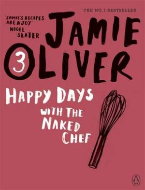 JAMIE OLIVER 3: HAPPY DAYS WITH THE NAKED CHEF  Paperback C FORMAT