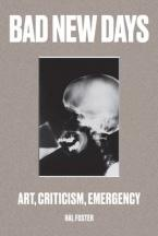 BAD NEW DAYS: ART, CRITICISM, EMERGENCY  Paperback