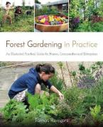 FORSET GARDENING IN PRACTICE : AN ILLUSTARTING PRACTICAL GUIDE FOR HOMES, COMMUNITIES AND ENTERPRISES Paperback