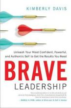BRAVE LEADERSHIP Unleash Your Most Confident, Powerful, and Authentic Self to Get the Results You Need HC