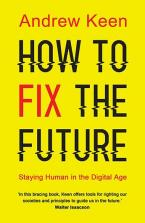 HOW TO FIX THE FUTURE Staying Human in the Digital Age Paperback
