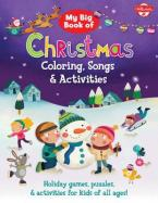 MY BIG BOOK OF CHRISTMAS COLOURING , SONGS AND ACTIVITIES : HOLIDAY GAMES PUZZLES AND ACTIVITIES FOR KIDA OF ALL AGES Paperback