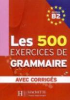 LES 500 EXERCICES DE GRAMMAIRE B2 (+ CORRIGES)