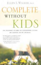 COMPLETE WITHOUT KIDS : AN INSIDER'S GUIDE TO CHILDFREE LIVING BY CHOICE OR BY CHANCE Paperback
