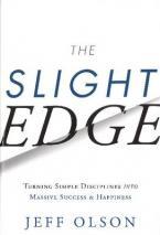 SLIGHT EDGE: TURNING SIMPLE DISCIPLINES INTO MASSIVE SUCCESS & HAPINESS HC