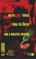 Mistress Troika, Zorba the Greek and a Molotov Cocktail