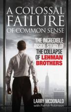 A COLOSSAL FAILURE OF COMMON SENSE THE INCREDIBLE INSIDE STORY OF THE COLLAPSE OF LEHMAN BROTHERS Paperback