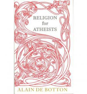 RELIGION FOR ATHEISTS: A NON-BELIEVER'S GUIDE TO THE USES OF RELIGION Paperback B FORMAT