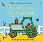 USBORNE : THAT'S NOT MY TRACTOR... IT'S ENGINE IS TOO BUMPY HC BBK