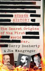 HIDDEN HISTORY : THE SECRET ORIGINS OF THE FIRST WORLD WAR HC
