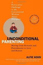 UNCONDITIONAL PARENTING : MOVING FROM REWARDS AND PUNISHMENTS TO LOVE AND REASON Paperback