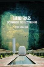 EATING GRASS : THE MAKING OF THE PAKISTANI BOMB Paperback