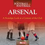 ARSENAL : A NOSTALGIC LOOK AT A CENTURY OF THE CLUB Paperback