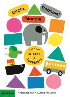 CIRCLE, TRIANGLE, ELEPHANT : A BOOK OF SHAPES AND SURPRISES HC BBK